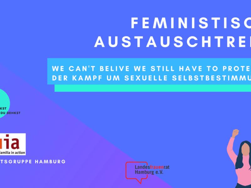 Feministisches Austauschtreffen: We can't belive we still have to protest this! Der Kampf um sexuelle Selbstbestimmung