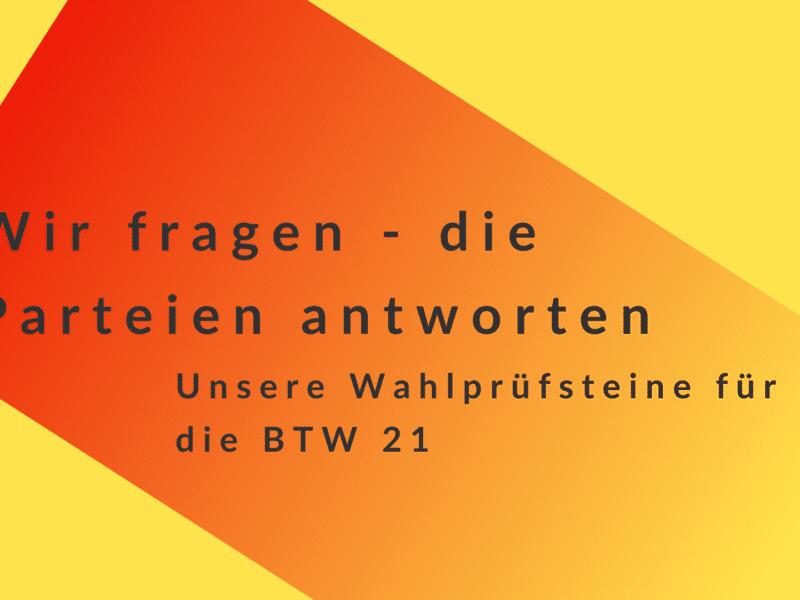 Wir fragen - die Parteien antworten. Unsere Wahlprüfsteine zur Bundestagswahl 2021